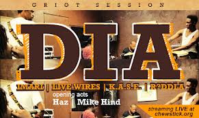 Chewsticks Griot Session D.I.A. Feat IMARI, LIVE WIRES, K.A.S.E. RiDDLA Opening acts Haz Mike Hind