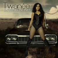Twanée - Driving Blind @misstwanee @RioData